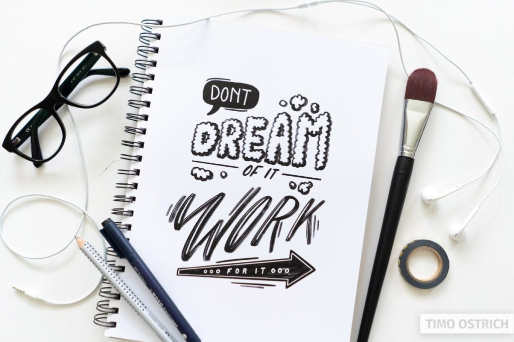 Don't dream of it, work for it lettering